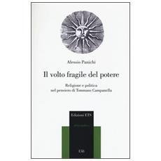 Volto fragile del potere. Religione e politica nel pensiero di Tommaso Campanella (Il)