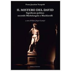 Il mistero del David. Significato politico secondo Michelangelo e Machiavelli