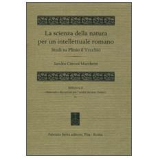 La scienza della natura per un intellettuale romano. Studi su Plinio il Vecchio