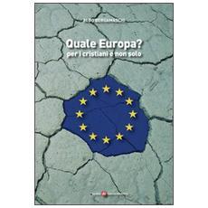 Quale Europa? Per i cristiani e non solo