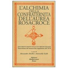 L'alchimia della confraternita dell'Aurea Rosacroce. Documenti inediti sulle sue origini italiane. Trascrizione del manoscritto napoletano del 1678
