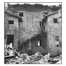 La memoria di un evento. Il Friuli terremotato nelle immagini del Gabineto fotografico nazionale. Luglio-agosto 1976