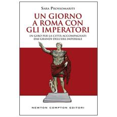Un giorno a Roma con gli imperatori. In giro per la città accompagnati dai grandi dell' era imperiale