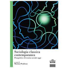 Sociologia classica contemporanea. Prospettiva di teoria sociale oggi
