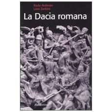 La Dacia romana. Ediz. illustrata