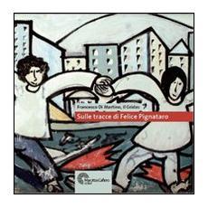 Sulle tracce di Felice Pignataro. Con DVD