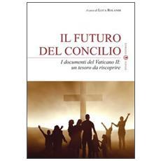 Il futuro del Concilio. I documenti del Vaticano II. Un tesoro da riscoprire