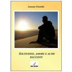 Solitudine e amore e altri racconti