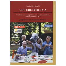 Chef per Gaia. La gioia della cucina per diabetici celiaci e appassionati (Uno)