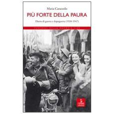 Più forte della paura. Diario di guerra e dopoguerra (1938-1947)