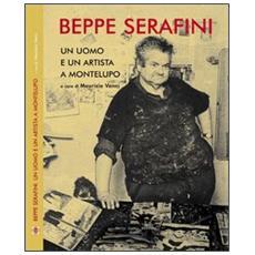 Beppe Serafini. Un uomo e un artista a Montelupo. Ediz. italiana e inglese