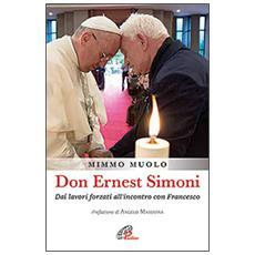 Don Ernest Simoni. Dai lavori forzati all'incontro con Francesco