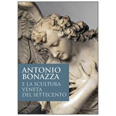 Antonio Bonazza e la scultura veneta del Settecento. Atti della Giornata di studi (Padova Museo Diocesano, 25 ottobre 2013)