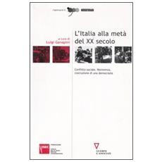 L'Italia alla metà del XX secolo. Conflitto sociale, Resistenza, costruzione di una democrazia. Atti del Convegno (Sesto San Giovanni, 4-5 marzo 2004)