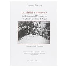 La memoria difficile. La resistenza nel mezzogiorno e le quattro giornate di Napoli