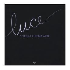 Luce. Scienza, cinema, arte. Catalogo della mostra (Parma, 14 novembre 2015-17 gennaio 2016)