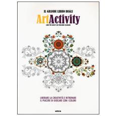 Il grande libro degli art activity. Liberare la creatività e ritrovare il piacere di giocare con i colori