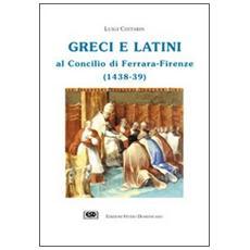 Greci e latini al Concilio di Ferrara (Firenze, 1438-39)