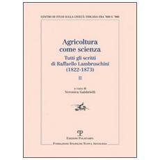 Agricoltura come scienza. Tutti gli scritti di Raffaello Lambruschini (1822-1873) . Vol. 2