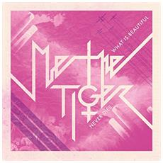 Me The Tiger - What Is Beautiful Never Dies