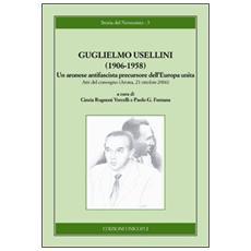 Guglielmo Usellini (1906-1958) . Un aronese antifascista precursore dell'Europa unita