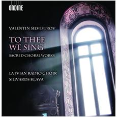 Valentin Silvestrov - To Thee We Sing (opere Corali) - Sacred Coral Works (Sacd)