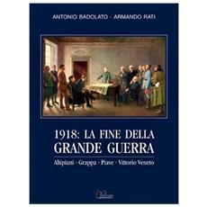 1918. La fine della grande guerra. Altipiani, Grappa, Piave, Vittorio Veneto