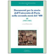 Documenti per la storia dell'Università di Pavia nella seconda metà del '400 (1461-1463) . Vol. 3