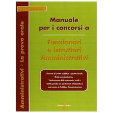 Manuale per i concorsi a funzionari e istruttori amministrativi