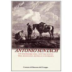 Antonio Suntach. Un incisore del Settecento tra Bassano, Rome e l'Europa. Con CD-ROM