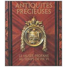 Preziose antichità. Il museo profano al tempo di Pio VI. Ediz. francese