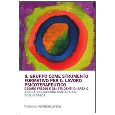 Gruppo come strumento formativo per il lavoro psicoterapeutico. Cesare Freddi e gli studenti di Area G (Il)