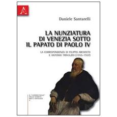 La nunziatura di Venezia sotto il papato di Paolo IV. La corrispondenza di Filippo Archinto e Antonio Trivulzio (1555-1557)