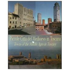 Piccole città del Medioevo in Toscana. Ediz. italiana ed inglese