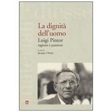 Dignit� dell'uomo. Luigi Pintor, ragione e passione (La)