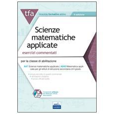 22 TFA. Scienze matematiche applicate. Esercizi commentati per la classe A47 (A048) . Con software di simulazione