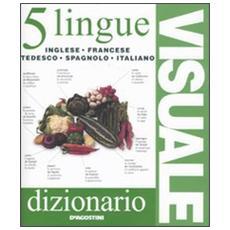 Dizionario visuale in 5 lingue. Inglese, francese, tedesco, spagnolo, italiano