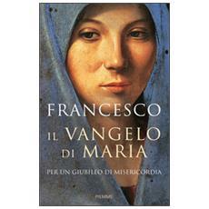 Il Vangelo di Maria. Per un Giubileo di misericordia