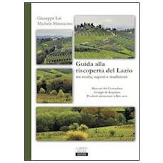 Guida alla riscoperta del Lazio tra storia, sapori e tradizioni. Mercati del contadino, gruppi d'acquisto, prodotti a km zero
