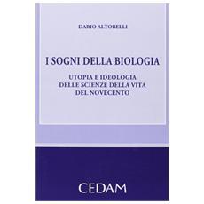 I sogni della biologia. Utopia e ideologia delle scienze della vita del novecento