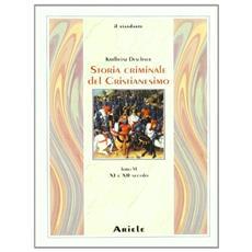 Storia criminale del cristianesimo. Vol. 6: XI e XII secolo