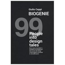 Biogenie. 99 people into design tales