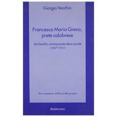 Francesco Maria Greco, prete calabrese. Spiritualit�, azione pastorale e sociale (1857-1931)