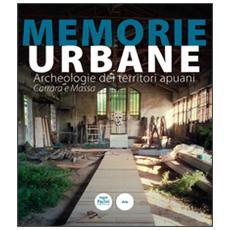 Memorie urbane. Archeologie dei territori apuani. Carrara e Massa