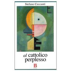 Al cattolico perplesso. Chiesa e politica all'epoca del bipolarismo e del pluralismo religioso