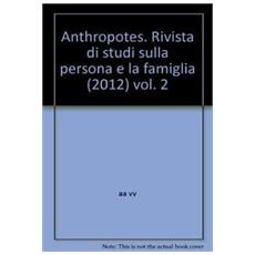 Anthropotes. Rivista di studi sulla persona e la famiglia (2012) . Vol. 2