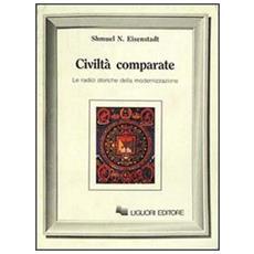 Civilt� comparate. Le radici storiche della modernizzazione