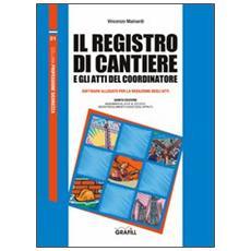 Il registro di cantiere e gli atti del coordinatore. Con CD-ROM