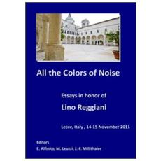 All the colors of noise. Essays in honor of Lino Reggiani