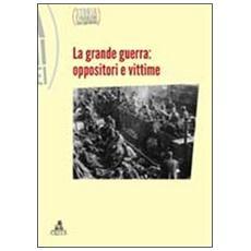 Storia e problemi contemporanei. Vol. 59: La grande guerra. Oppositori e vittime.